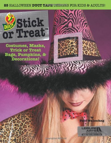Duck Stick or Treat: 25 Halloween Duct Tape Designs for Kids & Adults!: Costumes, Masks, Trick or Treat Bags, Pumpkins, Decorations!