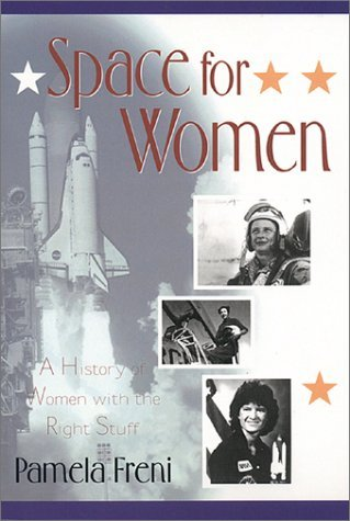 Space for Women: A History of Women with the Right Stuff by Pamela S. Freni (2002-04-02)