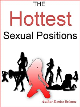 The Hottest Sexual Positions: From Beginners To Advanced 32 Positions With Step-By-Step Instructions by [Brienne, Denise]
