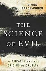 The Science of Evil: On Empathy and the Origins of Cruelty by Simon Baron-Cohen (2011-05-31)