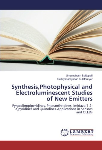 Synthesis,Photophysical and Electroluminescent Studies of New Emitters: Pyrazolinopiperidines, Phenanthridines, Imidazo[1,2-a]pyridines and Quinolines-Applications in Sensors and OLEDs Sensor Emitter
