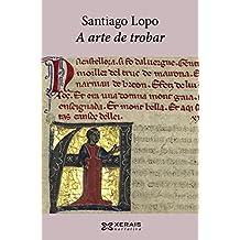 A arte de trobar (EDICIÓN LITERARIA - NARRATIVA E-book) (Galician Edition)
