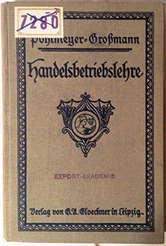 Handelsbetriebslehre für den Schulgebrauch. Mit einem Anhange: Geschäftsmoral von H. Großmann.