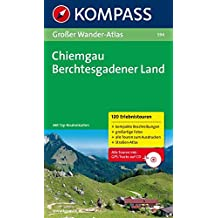Chiemgau - Berchtesgadener Land: Großer Wanderatlas  mit 120 See-, Wald-, Rad- und Bergwanderungen