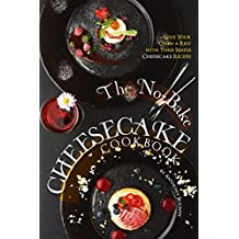The No-Bake Cheesecake Cookbook: Give Your Oven a Rest with These Simple Cheesecake Recipes (English Edition)