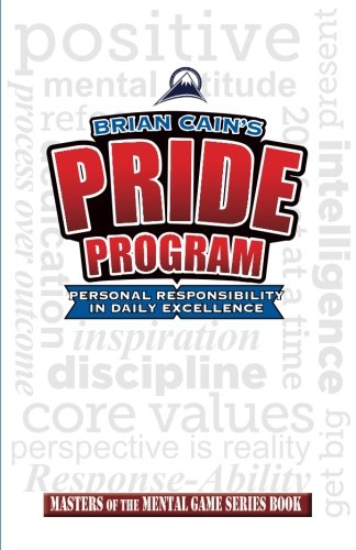 Brian Cain's PRIDE Personal Responsibility In Daily Excellence Workbook (Masters of The Mental Game) (Volume 17)