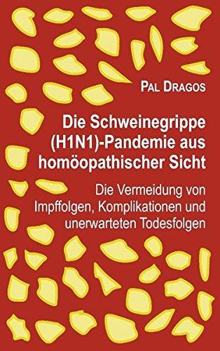 Preisvergleich Produktbild Die Schweinegrippe(H1N1)-Pandemie aus homöopathischer Sicht – Die Vermeidung von Impffolgen, Komplikationen und unerwarteten Todesfolgen