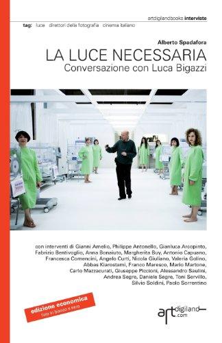 La Luce Necessaria. Conversazione Con Luca Bigazzi. Edizione Economica