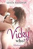 Image de Vicky Who? - Glücksmomente (Liebesroman) (German Edition)