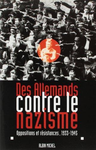 Des Allemands contre le nazisme. Oppositions et résistances, 1933-1945 par (Broché - Oct 30, 1997)