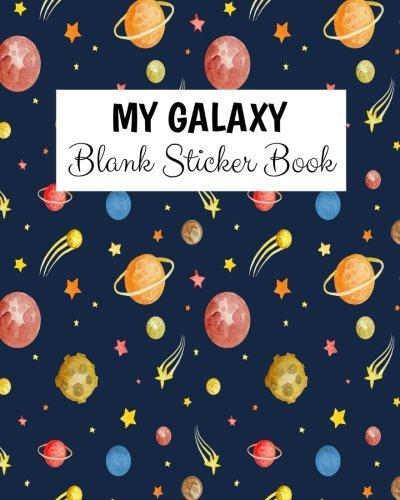 My Galaxy Blank Sticker Book: Blank Sticker Book For Kids, Sticker Book Collecting Album: Volume 8 por Alia Leone