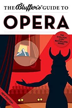 The Bluffer's Guide to Opera: Bluff Your Way in Opera (The Bluffer's Guides) by [Hann, Keith]