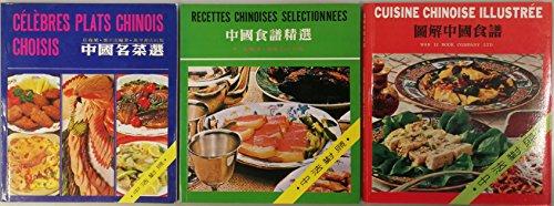 Cuisine Chinoise: 3 ouvrages: Cuisine chinoise illustrée - Recettes chinoises sélectionnées - Célèbres plats Chinois - Ouvrages bilingues Chinois/Français