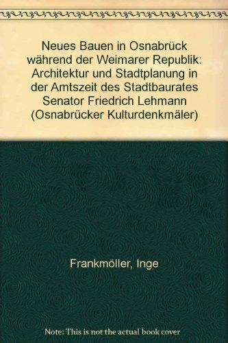 Neues Bauen in Osnabrück während der Weimarer Republik: Architektur und Stadtplanung in der Amtszeit des Stadtbaurates Senator Friedrich Lehmann (Osnabrücker Kulturdenkmäler)