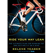 Ride Your Way Lean: The Ultimate Plan for Burning Fat and Getting Fit on a Bike (English Edition)