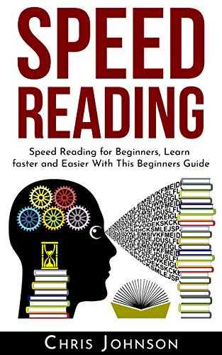 Speed Reading: Speed Reading for Beginners, Learn Faster and Easier With This Beginners Guide (English Edition)