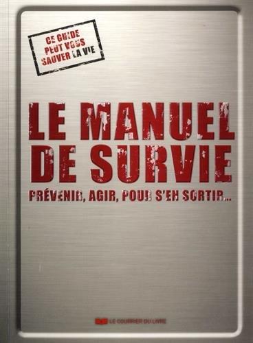 Le manuel de survie : Prvenir, agir, pour s'en sortir...