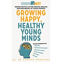 Growing Happy, Healthy Young Minds: Expert Advice on the Mental Health and Wellbeing of Young People (Generation Next) (English Edition)