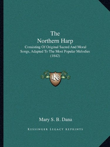 The Northern Harp: Consisting of Original Sacred and Moral Songs, Adapted to the Most Popular Melodies (1842)