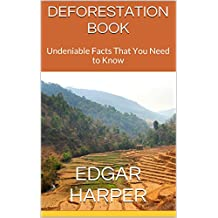 Deforestation Book: Undeniable Facts That You Need to Know (English Edition)