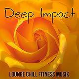 Deep Impact - Lounge Chill Fitness Musik för Söt Paus Hälsa och Välbefinnande