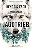 Jagdtrieb: Kriminalroman von Hendrik Esch