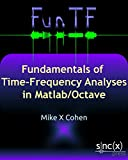 Fundamentals of Time-Frequency Analyses in Matlab/Octave