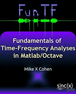 Fundamentals of Time-Frequency Analyses in Matlab/Octave (English Edition) di [Cohen, Mike X]