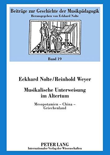 Musikalische Unterweisung im Altertum: Mesopotamien – China – Griechenland (Beiträge zur Geschichte der Musikpädagogik)