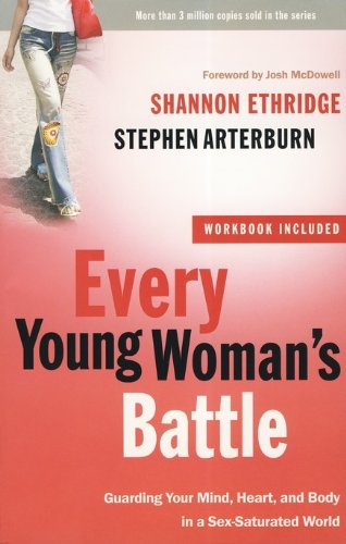 Every Young Woman's Battle: Guarding Your Mind. Heart. and Body in a Sex-Saturated World (The Every Man Series)(Paperback)