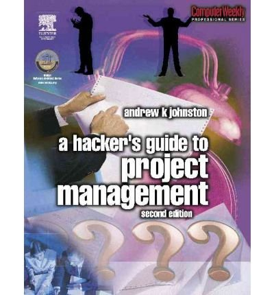 [(A Hacker's Guide to Project Management )] [Author: Andrew K. Johnston] [Feb-2003]