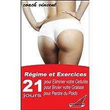 Eliminez votre cellulite, brûlez votre graisse et perdez du poids rapidement pour un corps plus sexy en seulement 3 semaines (Programme complet sur 21 jours)