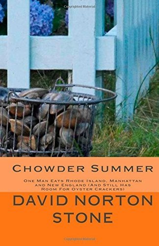 Chowder Summer: One Man Eats Rhode Island, Manhattan and New England (And Still Has Room For Oyster Crackers) by Stone, David Norton (2014) Paperback