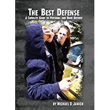 The Best Defense: A Complete Guide to Personal and Home Defense (English Edition)