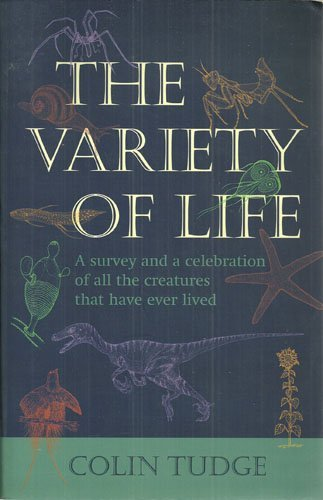The Variety of Life: A Survey and a Celebration of All the Creatures That Have Ever Lived by Colin Tudge (2000-08-02)