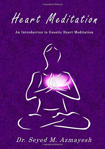Heart Meditation: An Introduction to Gnostic Heart Meditation por Dr Seyed M. Azmayesh