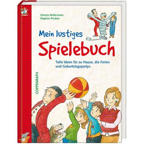 Mein lustiges Spielebuch: Tolle Ideen für zu Hause, die Ferien und Geburtstagspartys (Kreativ- und Sachbücher)