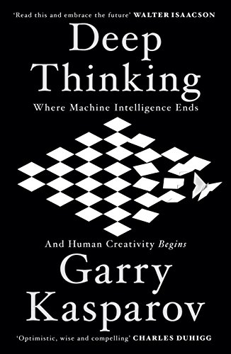 Deep Thinking: Where Machine Intelligence Ends and Human Creativity Begins (English Edition)