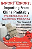 Import Export: Importing From China Easily and Successfully Paperback ¨C April 3, 2014