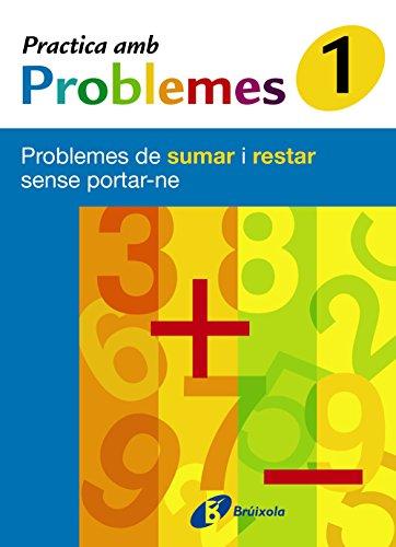 1 Practica amb problemes de sumar i restar sense portar-ne (Català - Material Complementari - Practica Amb Problemes) - 9788483045992