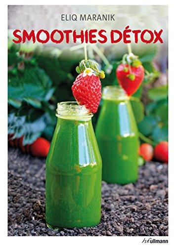 Smoothies Detox. Garder la ligne grâce aux smoothies et aux jus de fruits par Eliq Maranik