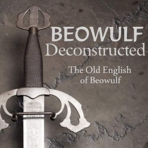 Beowulf Deconstructed: The Old English of Beowulf