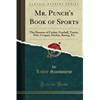 Mr. Punch's Book of Sports: The Humour of Cricket, Football, Tennis, Polo, Croquet, Hockey, Racing, Etc (Classic Reprint)