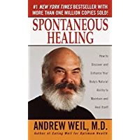 Spontaneous Healing: How to Discover and Enhance Your Body's Natural Ability to Maintain and Heal Itself (English…