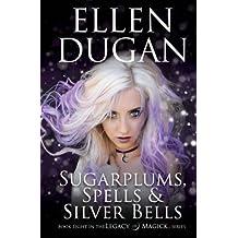 Sugarplums, Spells & Silver Bells: Volume 8 (Legacy Of Magick)
