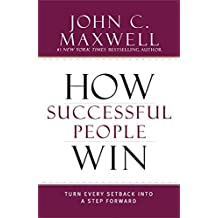 How Successful People Win: Turn Every Setback Into a Step Forward by John Wooden (Foreword), John C. Maxwell (12-May-2015) Hardcover