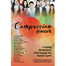 Compassion@Work: Creating Workplaces That Engage the Human Spirit