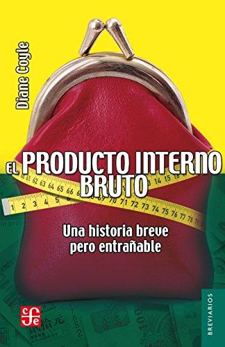 Descargar Libro El producto interno bruto. Una historia breve pero entrañable (Breviarios) de Diane Coyle