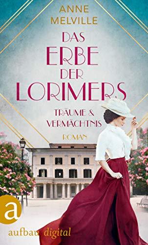 Das Erbe der Lorimers: Träume und Vermächtnis (Die Geschichte einer Handelsfamilie 2)
