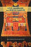 Love, Marriage, and Jewish Families (HBI Series on Jewish Women)